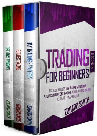 Trading for Beginners: 3 Books in 1 This Book Includes Day Trading Strategies, Futures and Options Trading. A Guide to Investin