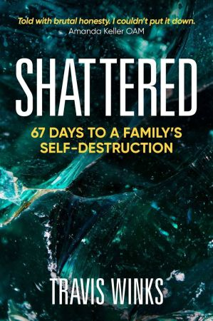 Shattered: 67 days to a family's self destruction