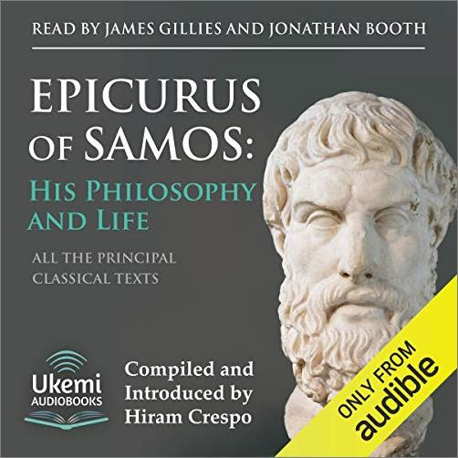 Epicurus of Samos: His Philosophy and Life: All the Principal Source Texts [Audiobook]