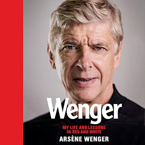 Wenger: My Life and Lessons in Red & White [Audiobook]