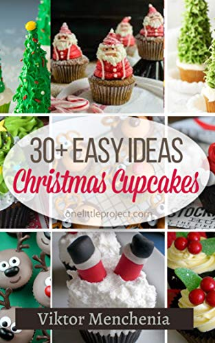 Christmas Cupcake: 30 Classic Desserts Recipes, Delicious Desserts Recipes, Cookbook , Cooking Food , Ideas Easy Cake...