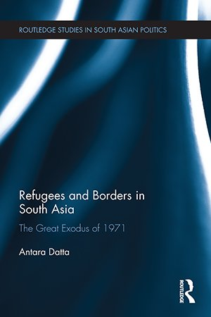 Refugees and Borders in South Asia: The Great Exodus of 1971