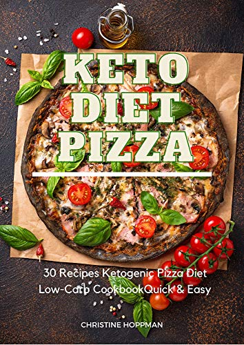 Keto Diet Pizza 30 Recipes Ketogenic Pizza Low Carb Cookbook Quick & Easy