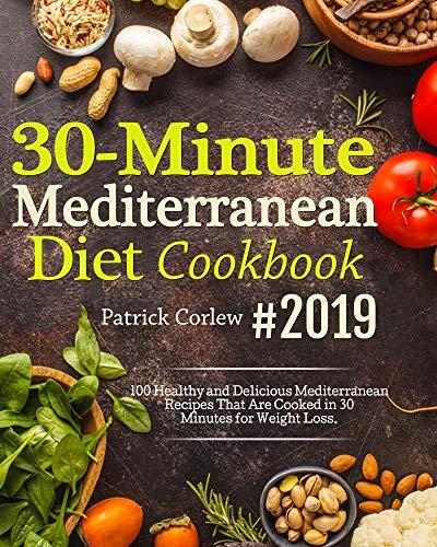 30 Minute Mediterranean Diet Cookbook #2019: 100 Quick and Flavorful Mediterranean Recipes...