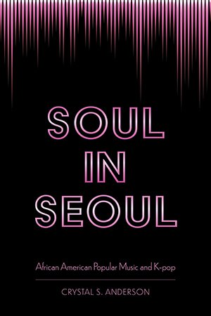 Soul in Seoul: African American Popular Music and K pop