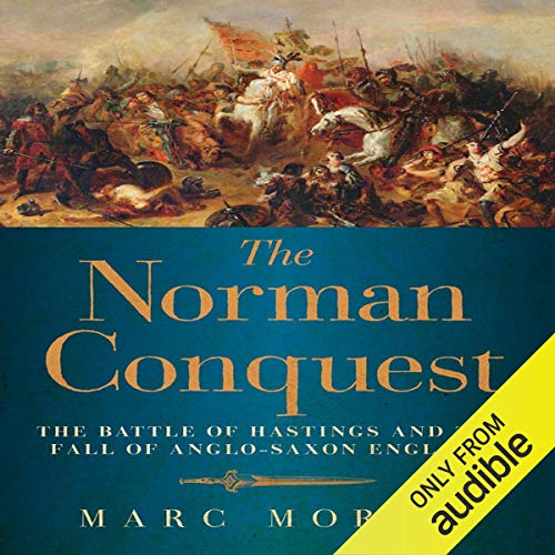 The Norman Conquest: The Battle of Hastings and the Fall of Anglo Saxon England [Audiobook]