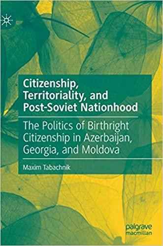 Citizenship, Territoriality, and Post Soviet Nationhood: The Politics of Birthright Citizenship in Azerbaijan, Georgia,