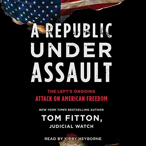 A Republic Under Assault: The Left's Ongoing Attack on American Freedom [Audiobook]