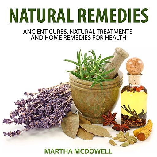 Natural Remedies: Ancient Cures, Natural Treatments and Home Remedies for Health (Audiobook)