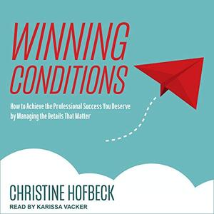 Winning Conditions: How to Achieve the Professional Success You Deserve by Managing the Details That Matter [Audiobook]