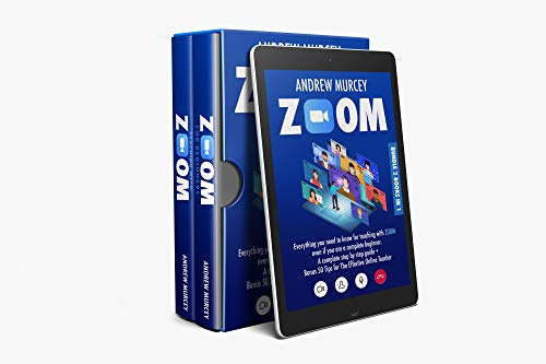 ZOOM: Bundle 2 books in 1. Everything You Need to Know for Teaching with Zoom Even if You Are a Complete Beginner