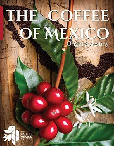 The Coffee of Mexico: Origin & Destiny