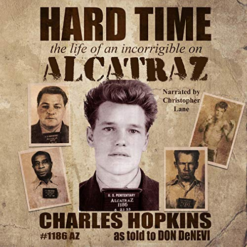Hard Time: The Life of an Incorrigible on Alcatraz [Audiobook]