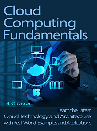 Cloud Computing Fundamentals: Learn the Latest Cloud Technology and Architecture with Real World Examples and Applications