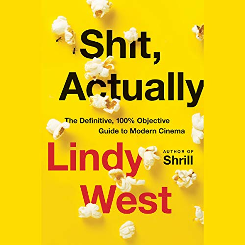 Shit, Actually: The Definitive, 100% Objective Guide to Modern Cinema [Audiobook]