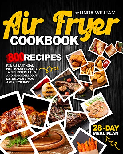 Air Fryer Cookbook: 800 recipes for an easy meal prep to eat healthy, taste better foods, and make delicious dishes...