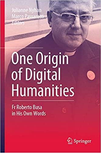 One Origin of Digital Humanities: Fr Roberto Busa in His Own Words