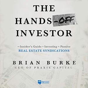 The Hands Off Investor: An Insider's Guide to Investing in Passive Real Estate Syndications [Audiobook]