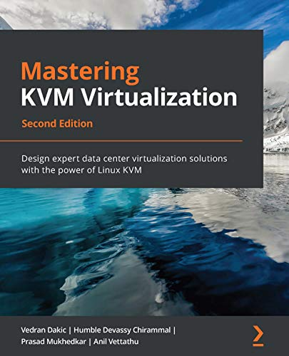 Mastering KVM Virtualization: Design expert data center virtualization solutions with the power of Linux KVM