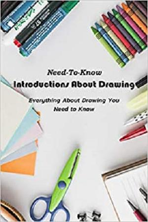 Need To Know Introductions About Drawing:Everything About Drawing You Need to Know