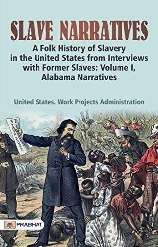 Slave Narratives: A Folk History of Slavery in the United States From Interviews with Former Slaves: Volume I