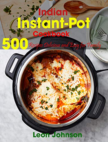 Indian Instant Pot Cookbook: 500 Recipes Delicious and Easy for Family