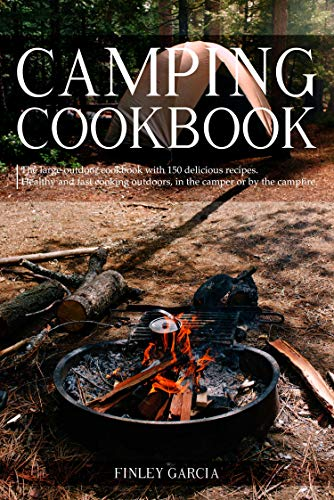 Camping cookbook: The large outdoor cookbook with 150 delicious recipes. Healthy and fast cooking outdoors, in the camper