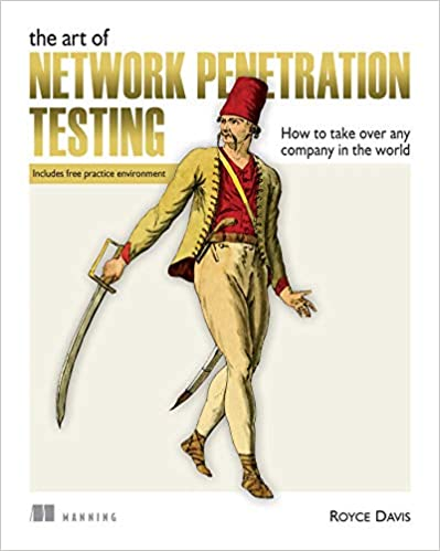 The Art of Network Penetration Testing: How to take over any company in the world (Includes free practice environment)