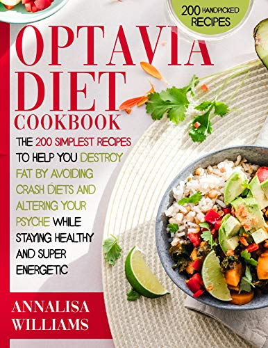 OPTAVIA DIET COOKBOOK: The 200 Simplest Recipes to Help You Destroy Fat by Avoiding Crash Diets and Altering Your Psyche