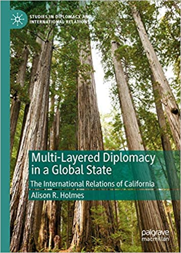 Multi Layered Diplomacy in a Global State: The International Relations of California