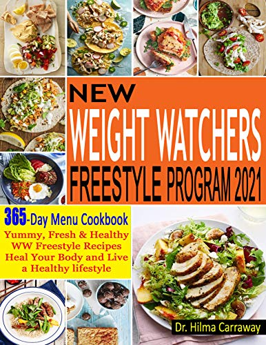 New Weight Watchers Freestyle Program 2021: 365 Day Menu Cookbook | Yummy, Fresh & Healthy WW Freestyle Recipes
