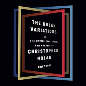 The Nolan Variations: The Movies, Mysteries, and Marvels of Christopher Nolan [Audiobook]