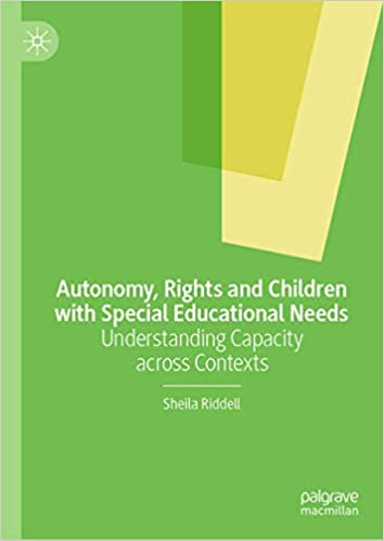 Autonomy, Rights and Children with Special Educational Needs: Understanding Capacity across Contexts