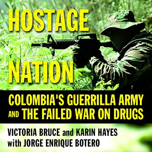 Hostage Nation: Colombia's Guerrilla Army and the Failed War on Drugs [Audiobook]