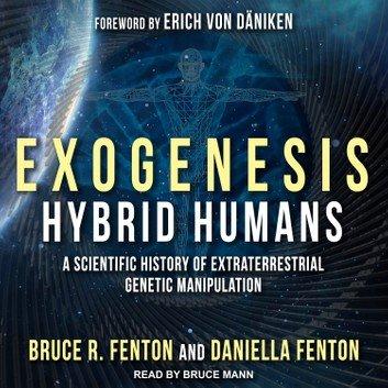 Exogenesis: Hybrid Humans: A Scientific History of Extraterrestrial Genetic Manipulation [Audiobook]
