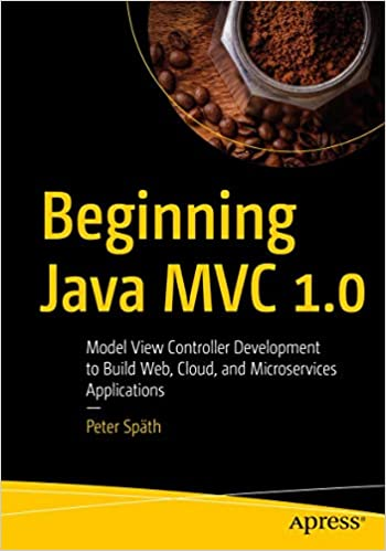 Beginning Java MVC 1.0: Model View Controller Development to Build Web, Cloud, and Microservices Applications (True EPUB)