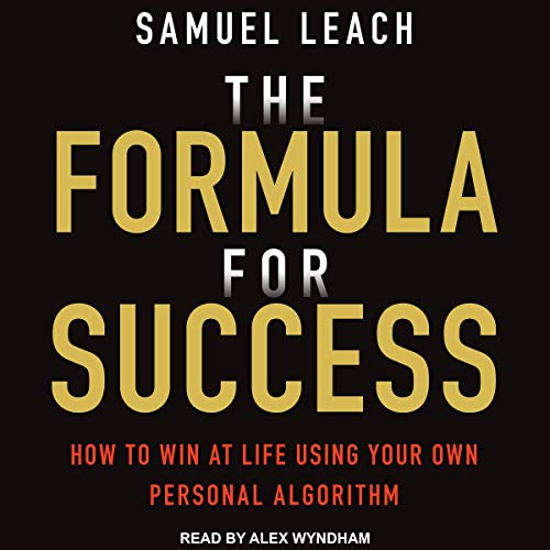 The Formula for Success: How to Win at Life Using Your Own Personal Algorithm (Audiobook)