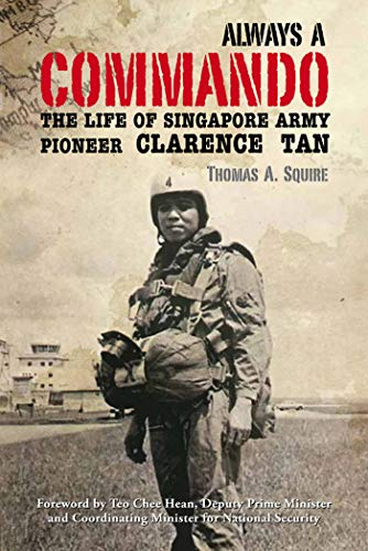 Always a Commando: The Life of Singapore Army Pioneer Clarence Tan
