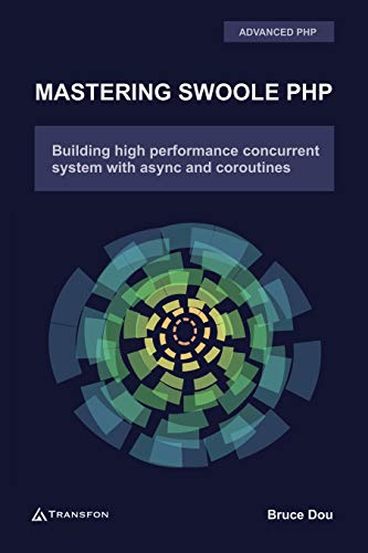 Mastering Swoole PHP: Build High Performance Concurrent System with Async and Coroutines