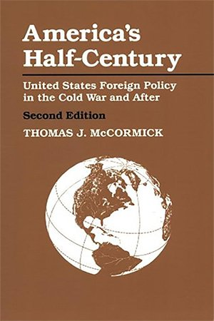 America's Half Century: United States Foreign Policy in the Cold War and After, 2nd Edition