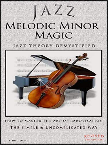 Jazz Melodic Minor Magic: Jazz Theory Demystified   How to Master the Art of Improvisation The Easy Way