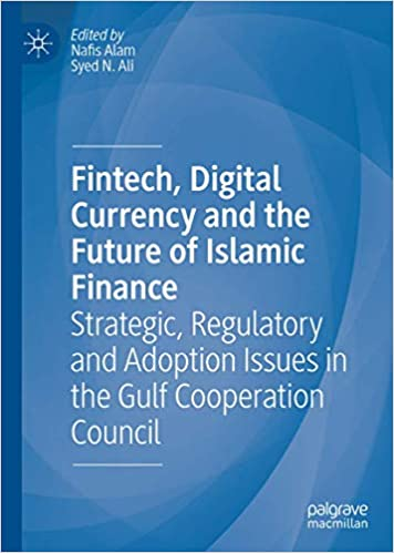 Fintech, Digital Currency and the Future of Islamic Finance: Strategic, Regulatory and Adoption Issues in the Gulf Coope
