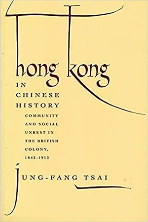 Hong Kong in Chinese History: Community and Social Unrest in the British Colony, 1842 1913