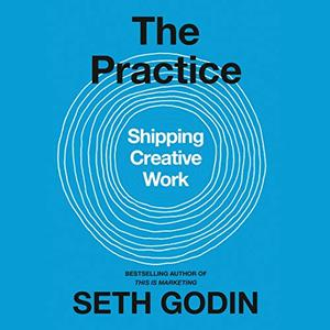 The Practice: Shipping Creative Work [Audiobook]