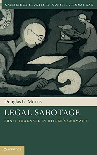 Legal Sabotage: Ernst Fraenkel in Hitler's Germany
