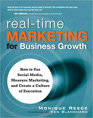 Real Time Marketing for Business Growth: How to Use Social Media, Measure Marketing, and Create a Culture of Execution