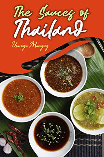 The Sauces of Thailand: Spice Up Your Life with Thai Dipping Sauces, Salsas, Vinaigrettes, and Much More