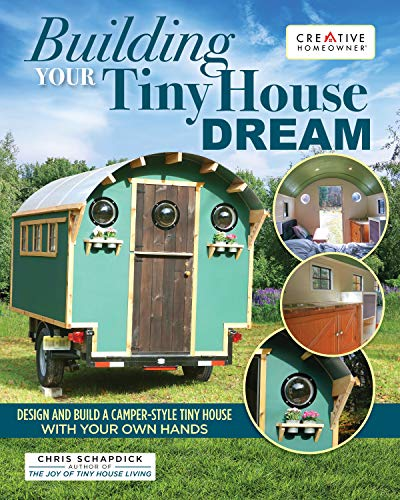 Building Your Tiny House Dream: Design and Build a Camper Style Tiny House with Your Own Hands