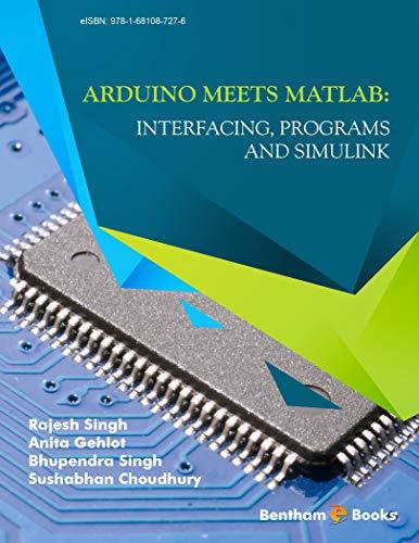 Arduino meets MATLAB: Interfacing, Programs and Simulink (True PDF, EPUB)