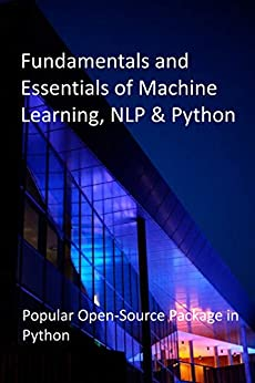Fundamentals and Essentials of Machine Learning, NLP & Python: Popular Open Source Package in Python